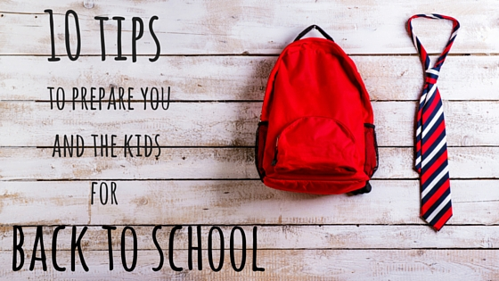 10 tips for preparing you and the kids for back to school